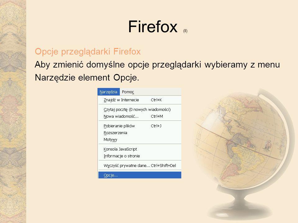 Firefox (II) Opcje przeglądarki Firefox Aby zmienić domyślne opcje przeglądarki wybieramy z menu Narzędzie element Opcje.