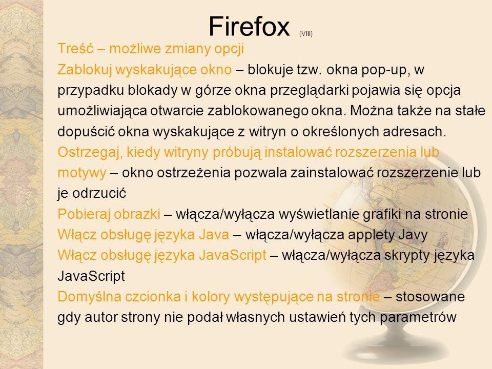 Firefox (VIII) Treść – możliwe zmiany opcji Zablokuj wyskakujące okno – blokuje tzw. okna pop-up, w przypadku blokady w górze okna przeglądarki pojawi