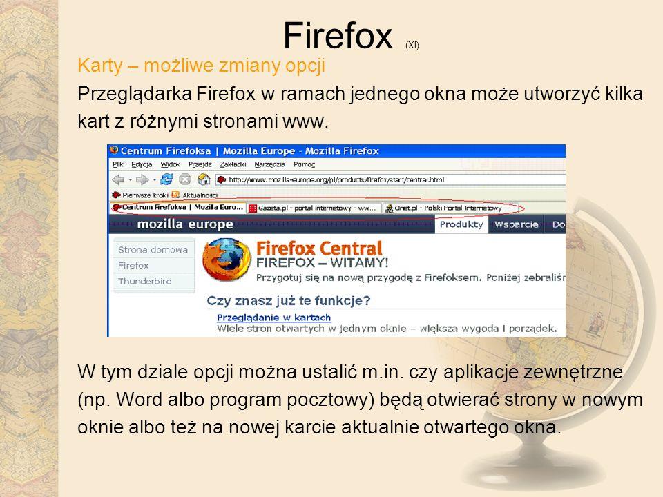 Firefox (XI) Karty – możliwe zmiany opcji Przeglądarka Firefox w ramach jednego okna może utworzyć kilka kart z różnymi stronami www. W tym dziale opc