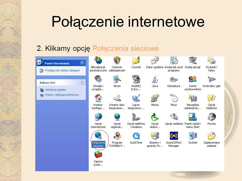 Połączenie internetowe 2. Klikamy opcję Połączenia sieciowe