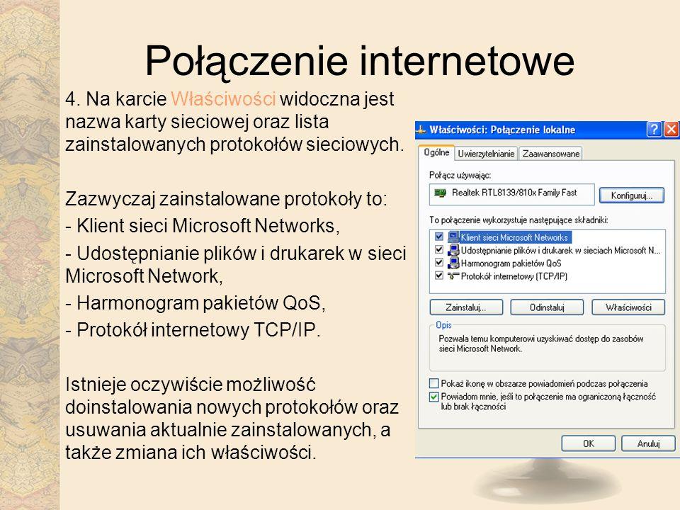 Połączenie internetowe 4. Na karcie Właściwości widoczna jest nazwa karty sieciowej oraz lista zainstalowanych protokołów sieciowych. Zazwyczaj zainst