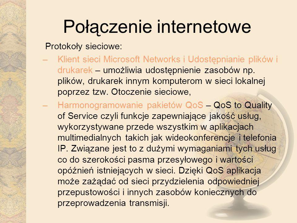 Połączenie internetowe Protokoły sieciowe: –Klient sieci Microsoft Networks i Udostępnianie plików i drukarek – umożliwia udostępnienie zasobów np. pl