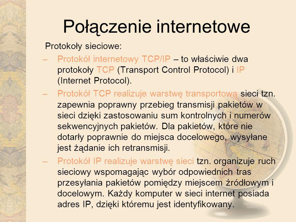 Połączenie internetowe Protokoły sieciowe: –Protokół internetowy TCP/IP – to właściwie dwa protokoły TCP (Transport Control Protocol) i IP (Internet P