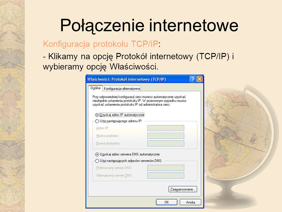 Połączenie internetowe Konfiguracja protokołu TCP/IP: - Klikamy na opcję Protokół internetowy (TCP/IP) i wybieramy opcję Właściwości.