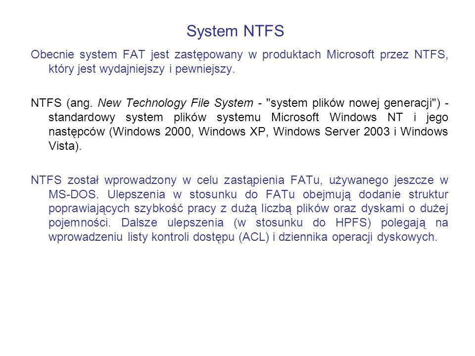 Obecnie system FAT jest zastępowany w produktach Microsoft przez NTFS, który jest wydajniejszy i pewniejszy. NTFS (ang. New Technology File System -