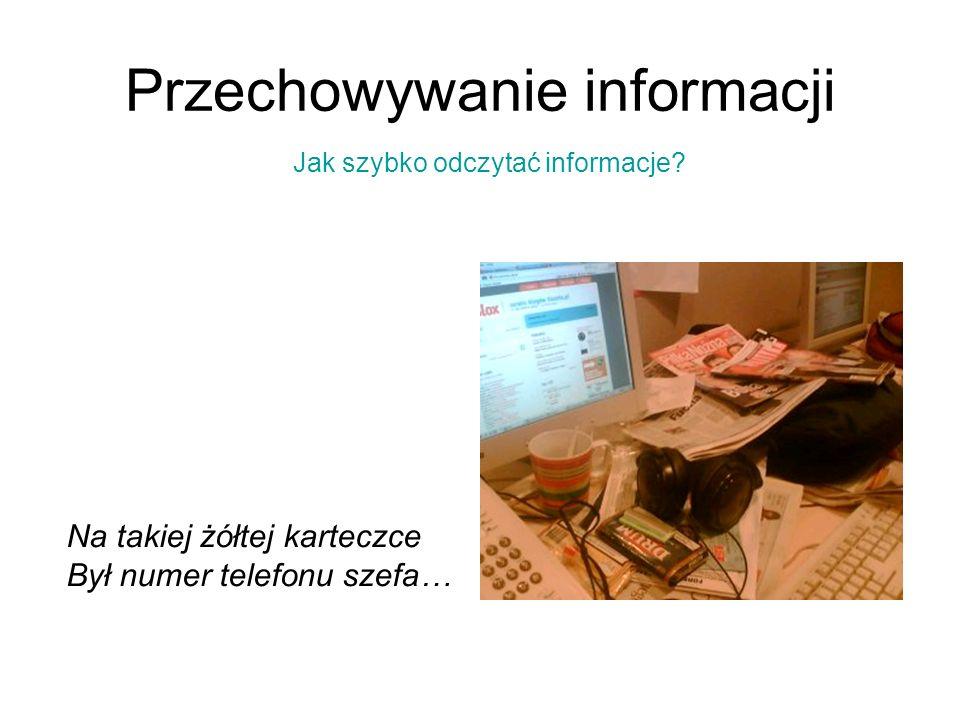 Przechowywanie informacji Nawet w ujęciu systemów komputerowych problem przechowywania informacji jest bardzo złożony i szeroki!!!!!!!.