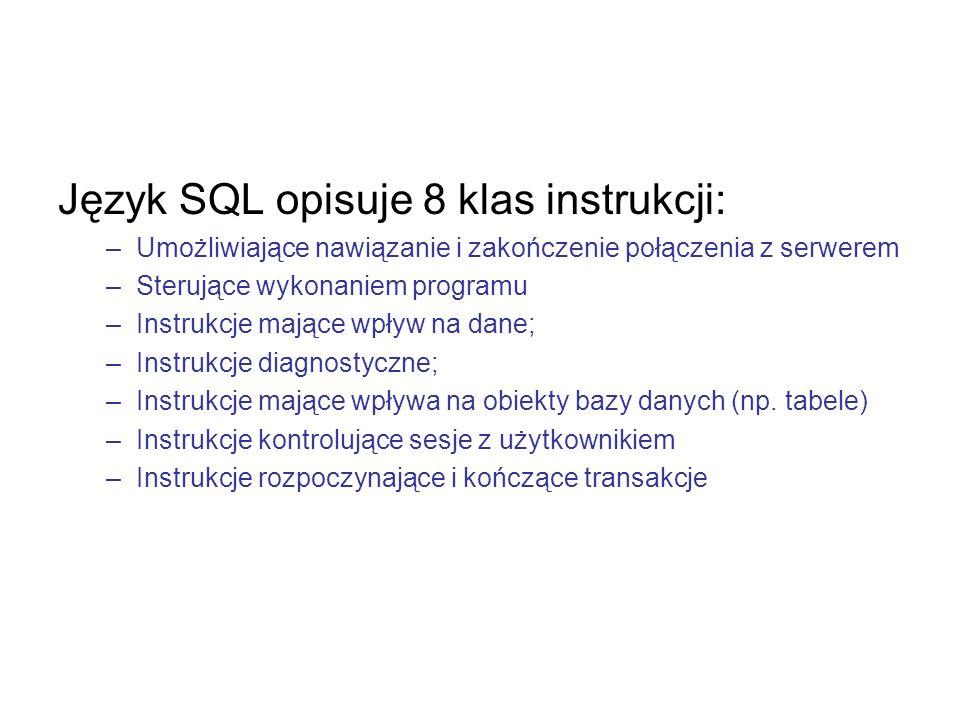 Język SQL opisuje 8 klas instrukcji: –Umożliwiające nawiązanie i zakończenie połączenia z serwerem –Sterujące wykonaniem programu –Instrukcje mające w