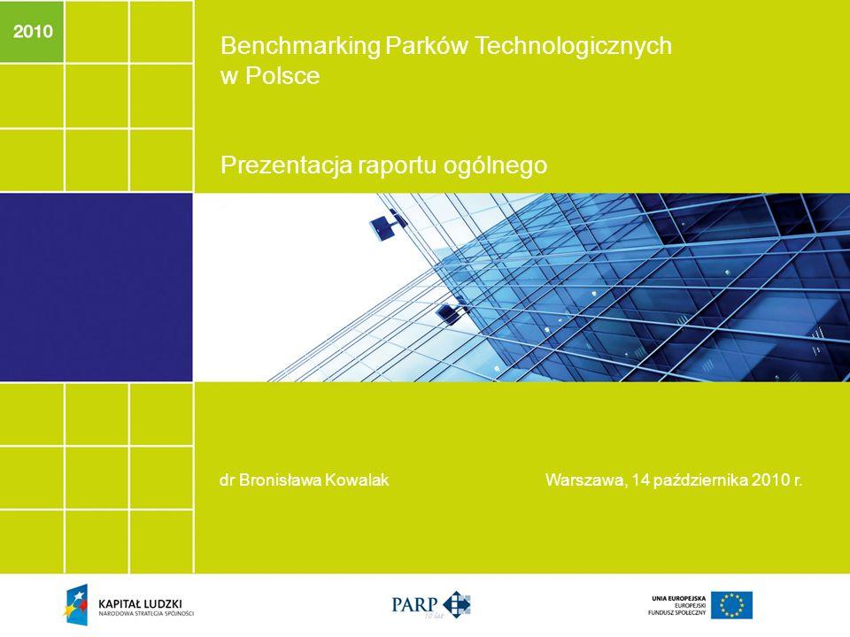 Benchmarking Parków Technologicznych w Polsce Prezentacja raportu ogólnego dr Bronisława KowalakWarszawa, 14 października 2010 r.