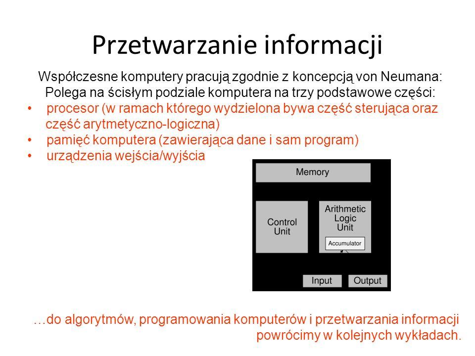 Przetwarzanie informacji Współczesne komputery pracują zgodnie z koncepcją von Neumana: Polega na ścisłym podziale komputera na trzy podstawowe części