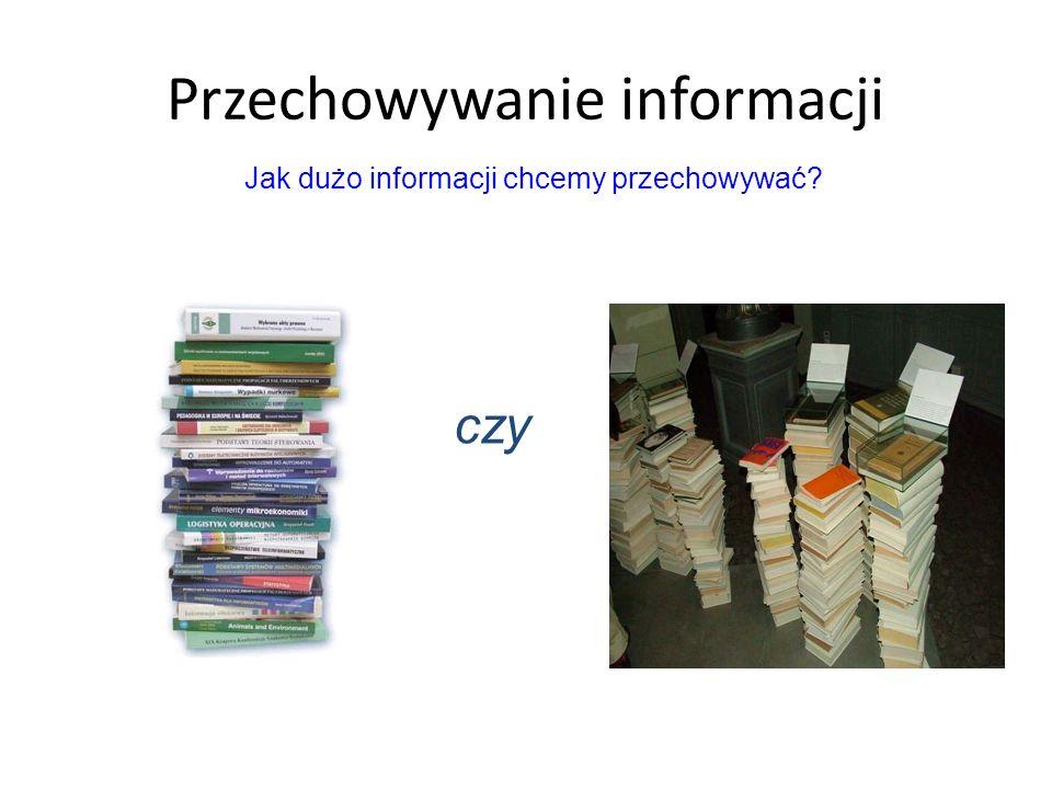 Przechowywanie informacji czy Jak dużo informacji chcemy przechowywać?