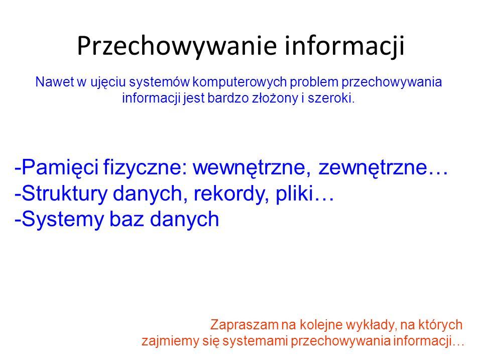 Przechowywanie informacji Nawet w ujęciu systemów komputerowych problem przechowywania informacji jest bardzo złożony i szeroki. -Pamięci fizyczne: we