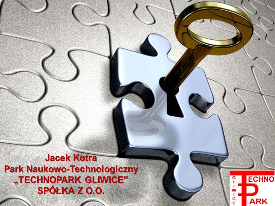 Jacek Kotra Park Naukowo-Technologiczny TECHNOPARK GLIWICE SPÓŁKA Z O.O.