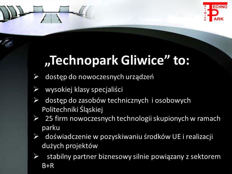 Technopark Gliwice to: dostęp do nowoczesnych urządzeń dostęp do nowoczesnych urządzeń wysokiej klasy specjaliści wysokiej klasy specjaliści dostęp do