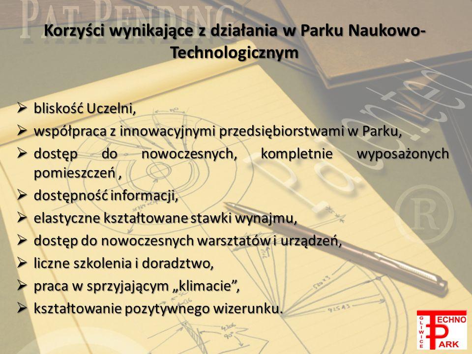 Technopark Gliwice to: dostęp do nowoczesnych urządzeń dostęp do nowoczesnych urządzeń wysokiej klasy specjaliści wysokiej klasy specjaliści dostęp do zasobów technicznych i osobowych Politechniki Śląskiej dostęp do zasobów technicznych i osobowych Politechniki Śląskiej 25 firm nowoczesnych technologii skupionych w ramach parku 25 firm nowoczesnych technologii skupionych w ramach parku doświadczenie w pozyskiwaniu środków UE i realizacji dużych projektów doświadczenie w pozyskiwaniu środków UE i realizacji dużych projektów stabilny partner biznesowy silnie powiązany z sektorem B+R stabilny partner biznesowy silnie powiązany z sektorem B+R