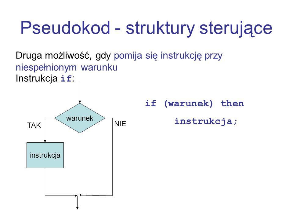Pseudokod - struktury sterujące Druga możliwość, gdy pomija się instrukcję przy niespełnionym warunku Instrukcja if: warunek instrukcja TAK NIE if (wa