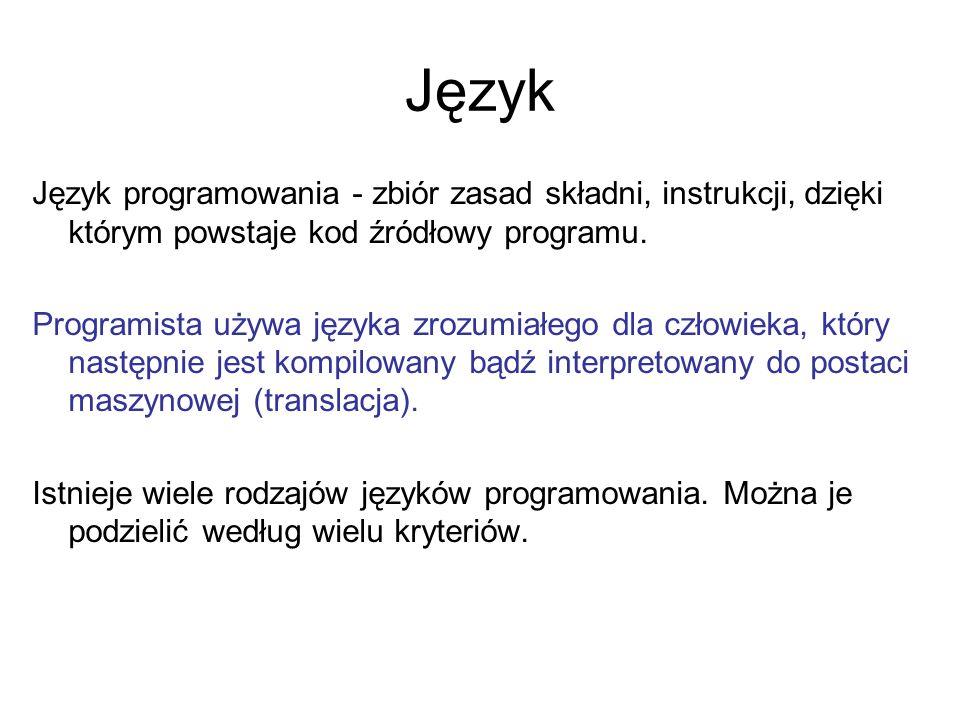 Język Język programowania - zbiór zasad składni, instrukcji, dzięki którym powstaje kod źródłowy programu. Programista używa języka zrozumiałego dla c