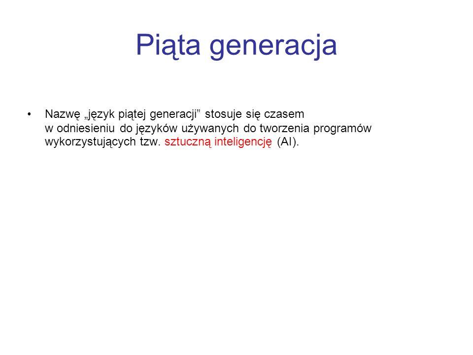 Piąta generacja Nazwę język piątej generacji stosuje się czasem w odniesieniu do języków używanych do tworzenia programów wykorzystujących tzw. sztucz