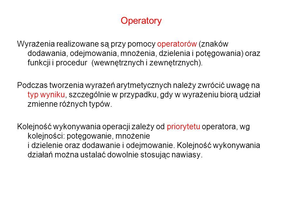 Operatory Wyrażenia realizowane są przy pomocy operatorów (znaków dodawania, odejmowania, mnożenia, dzielenia i potęgowania) oraz funkcji i procedur (