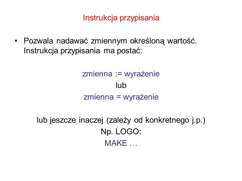 Instrukcja przypisania Pozwala nadawać zmiennym określoną wartość. Instrukcja przypisania ma postać: zmienna := wyrażenie lub zmienna = wyrażenie lub