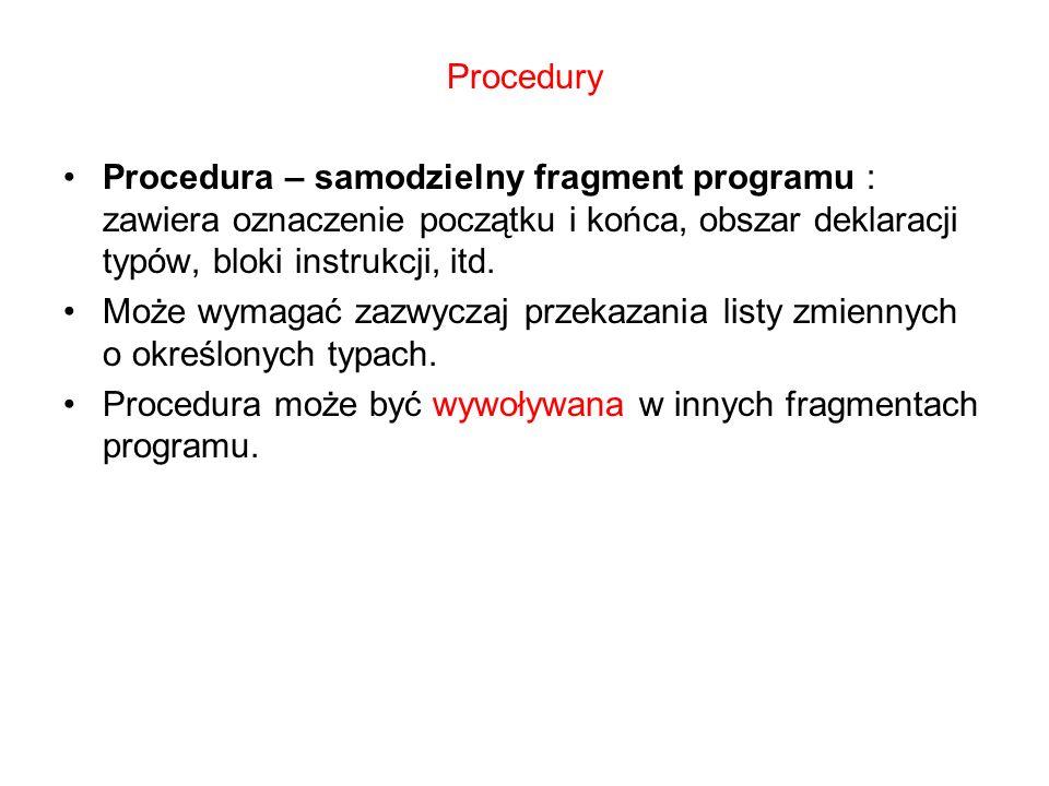 Procedury Procedura – samodzielny fragment programu : zawiera oznaczenie początku i końca, obszar deklaracji typów, bloki instrukcji, itd. Może wymaga
