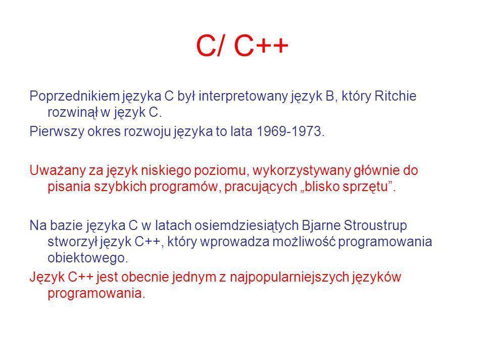 C/ C++ Poprzednikiem języka C był interpretowany język B, który Ritchie rozwinął w język C. Pierwszy okres rozwoju języka to lata 1969-1973. Uważany z