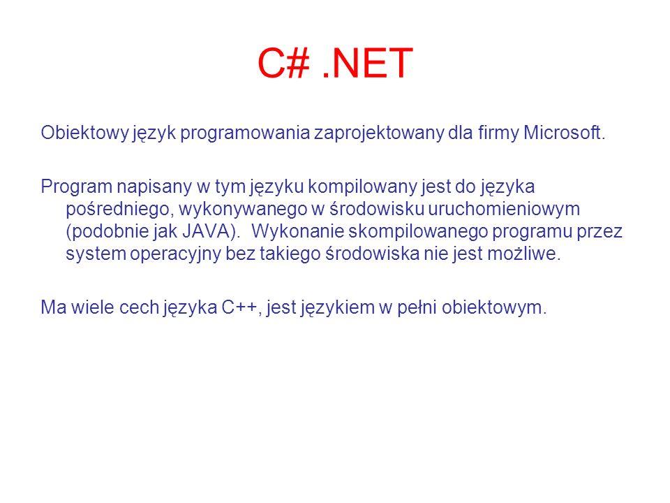 C#.NET Obiektowy język programowania zaprojektowany dla firmy Microsoft. Program napisany w tym języku kompilowany jest do języka pośredniego, wykonyw