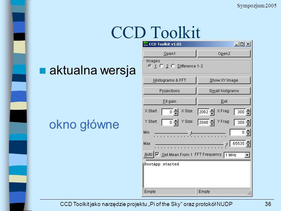 Sympozjum 2005 CCD Toolkit jako narzędzie projektu Pi of the Sky oraz protokół NUDP36 CCD Toolkit aktualna wersja okno główne