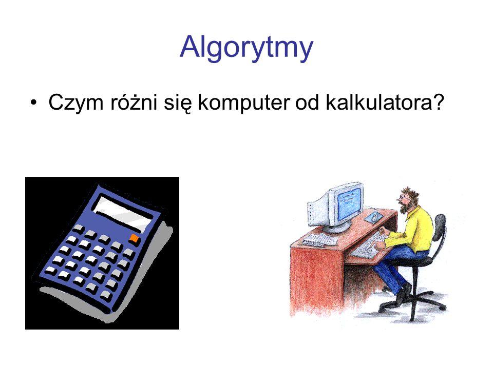Algorytmy Czym różni się komputer od kalkulatora?