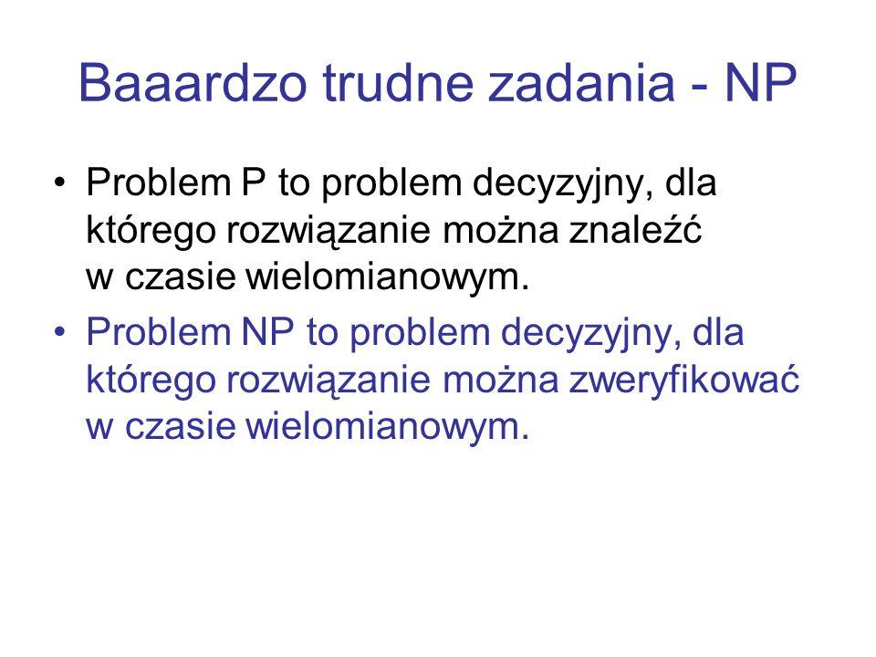 Baaardzo trudne zadania - NP Problem P to problem decyzyjny, dla którego rozwiązanie można znaleźć w czasie wielomianowym. Problem NP to problem decyz
