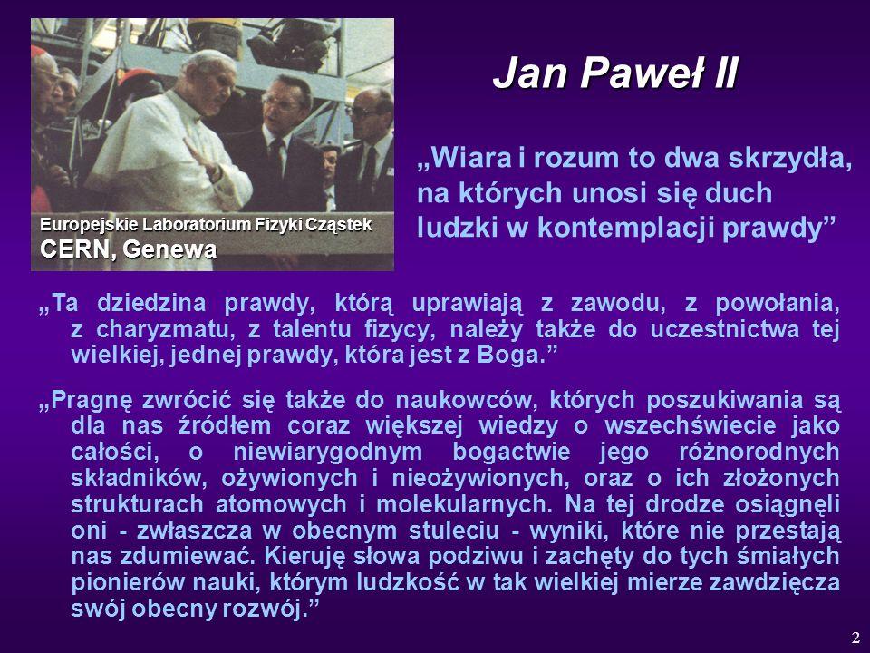 2 Jan Paweł II Ta dziedzina prawdy, którą uprawiają z zawodu, z powołania, z charyzmatu, z talentu fizycy, należy także do uczestnictwa tej wielkiej,