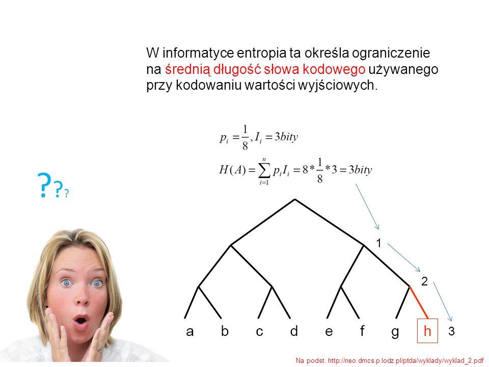 W informatyce entropia ta określa ograniczenie na średnią długość słowa kodowego używanego przy kodowaniu wartości wyjściowych. ?????? 1 2 3 Na podst.