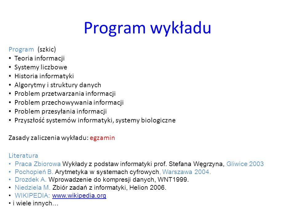 Program wykładu Program (szkic) Teoria informacji Systemy liczbowe Historia informatyki Algorytmy i struktury danych Problem przetwarzania informacji