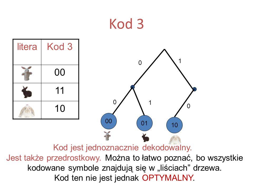 Kod 3 literaKod 3 A00 B11 C10 Kod jest jednoznacznie dekodowalny. Jest także przedrostkowy. Można to łatwo poznać, bo wszystkie kodowane symbole znajd