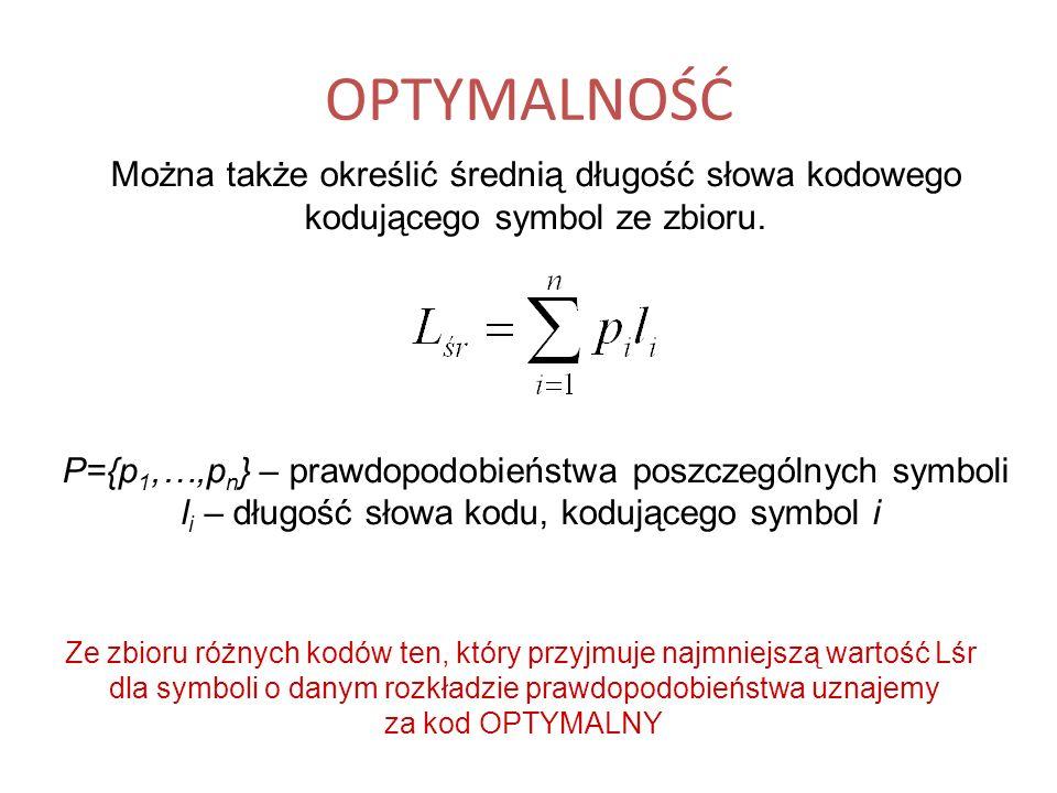 OPTYMALNOŚĆ Można także określić średnią długość słowa kodowego kodującego symbol ze zbioru. P={p 1,…,p n } – prawdopodobieństwa poszczególnych symbol
