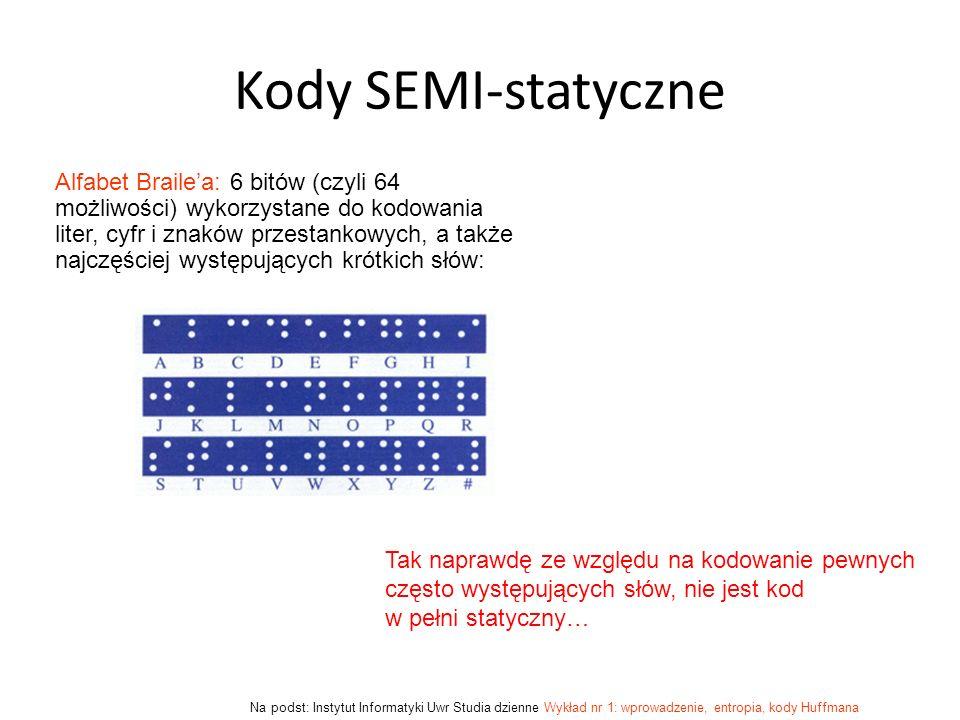 Kody SEMI-statyczne Alfabet Brailea: 6 bitów (czyli 64 możliwości) wykorzystane do kodowania liter, cyfr i znaków przestankowych, a także najczęściej