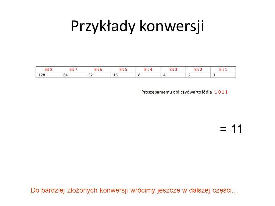 Przykłady konwersji = 11 Do bardziej złożonych konwersji wrócimy jeszcze w dalszej części…