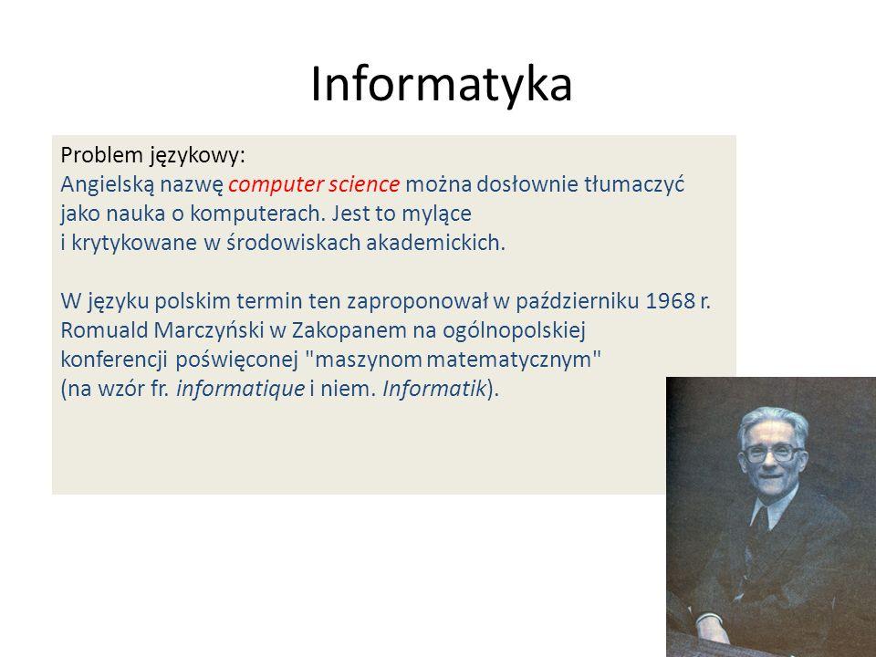 Problem językowy: Angielską nazwę computer science można dosłownie tłumaczyć jako nauka o komputerach. Jest to mylące i krytykowane w środowiskach aka