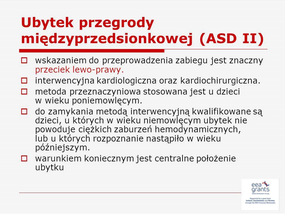 Ubytek przegrody międzyprzedsionkowej (ASD II) wskazaniem do przeprowadzenia zabiegu jest znaczny przeciek lewo-prawy. interwencyjna kardiologiczna or