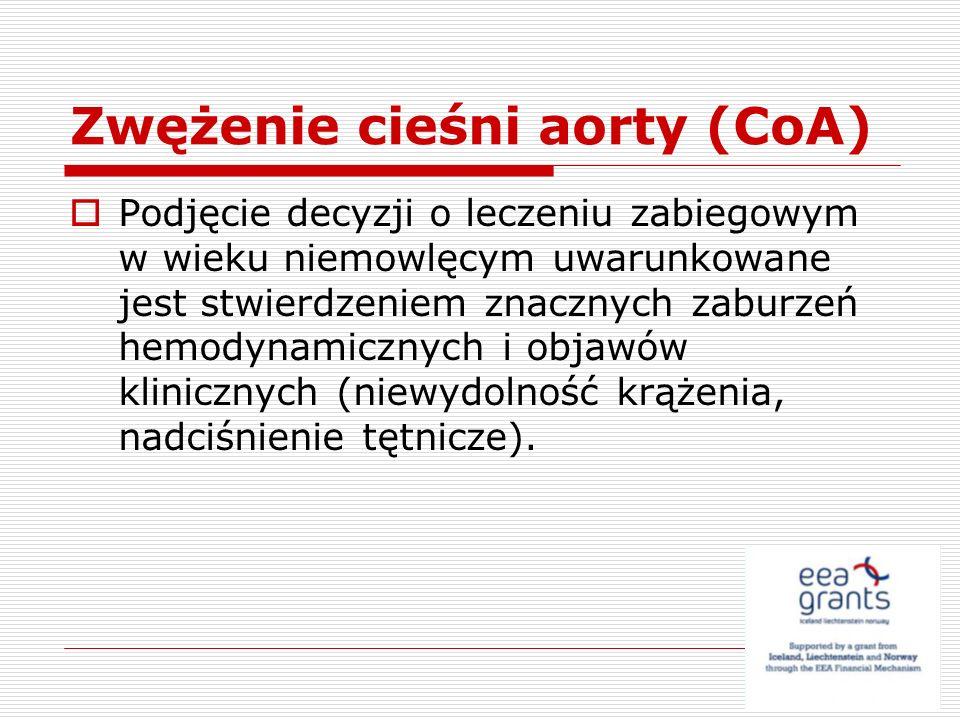 Zwężenie cieśni aorty (CoA) Podjęcie decyzji o leczeniu zabiegowym w wieku niemowlęcym uwarunkowane jest stwierdzeniem znacznych zaburzeń hemodynamicz