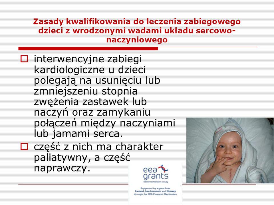 Zasady kwalifikowania do leczenia zabiegowego dzieci z wrodzonymi wadami układu sercowo- naczyniowego interwencyjne zabiegi kardiologiczne u dzieci po