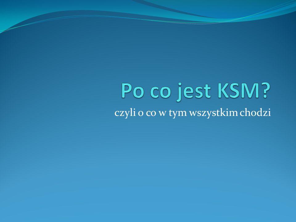 Po co jest KSM?