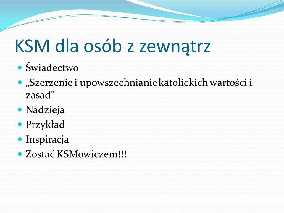 KSM dla osób z zewnątrz Świadectwo Szerzenie i upowszechnianie katolickich wartości i zasad Nadzieja Przykład Inspiracja Zostać KSMowiczem!!!