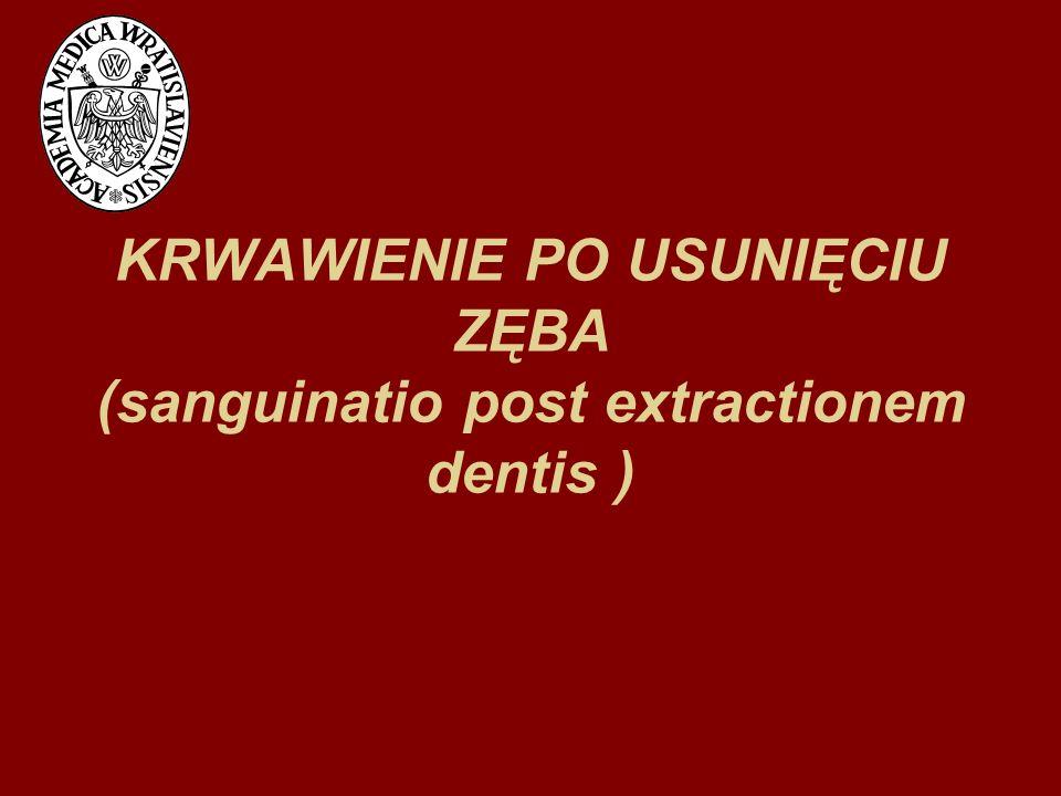 KRWAWIENIE PO USUNIĘCIU ZĘBA (sanguinatio post extractionem dentis )