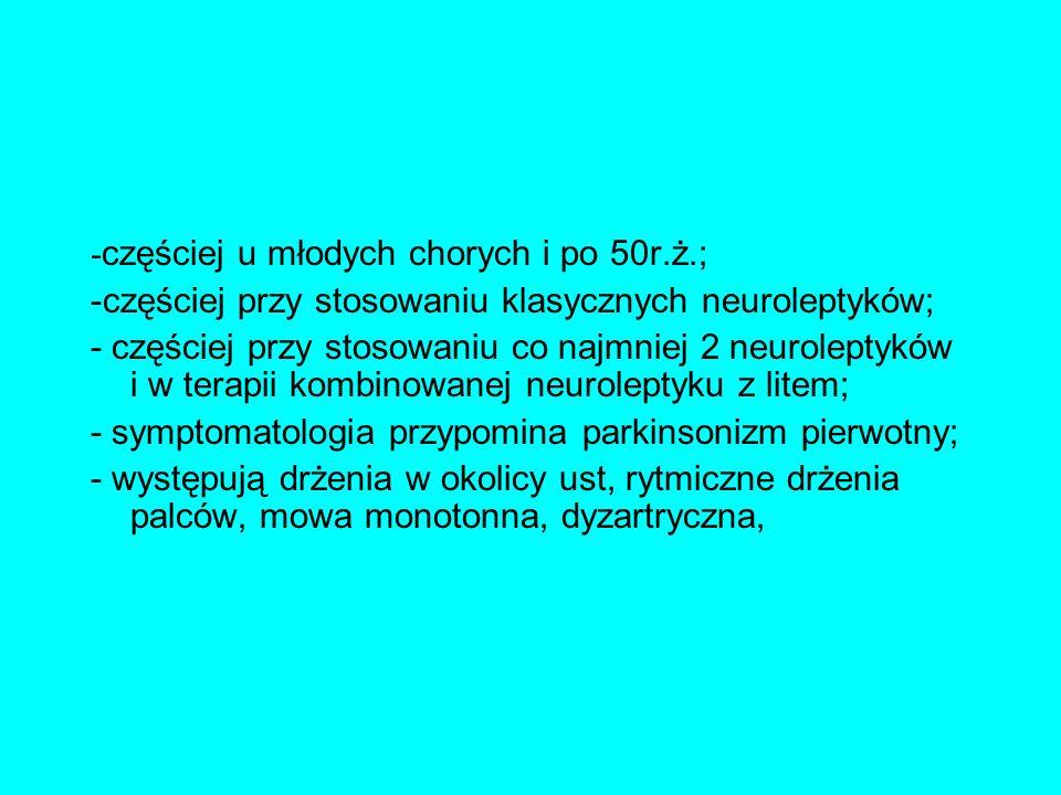 - częściej u młodych chorych i po 50r.ż.; -częściej przy stosowaniu klasycznych neuroleptyków; - częściej przy stosowaniu co najmniej 2 neuroleptyków
