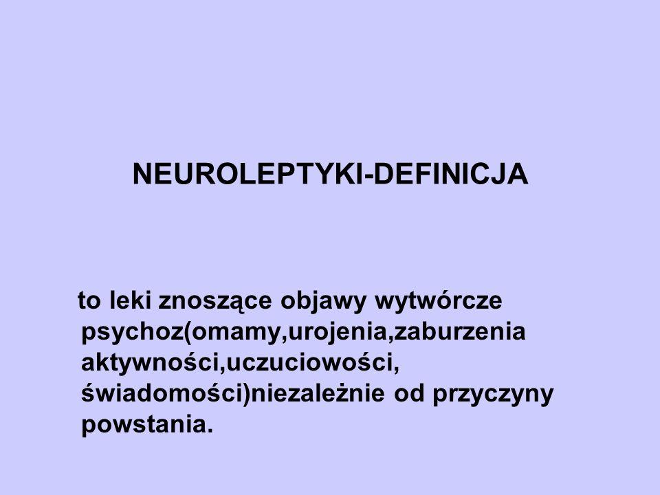 NEUROLEPTYKI-DEFINICJA to leki znoszące objawy wytwórcze psychoz(omamy,urojenia,zaburzenia aktywności,uczuciowości, świadomości)niezależnie od przyczy