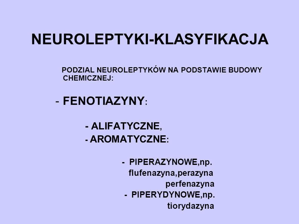 NEUROLEPTYKI-KLASYFIKACJA PODZIAL NEUROLEPTYKÓW NA PODSTAWIE BUDOWY CHEMICZNEJ: -FENOTIAZYNY : - ALIFATYCZNE, - AROMATYCZNE : - PIPERAZYNOWE,np. flufe
