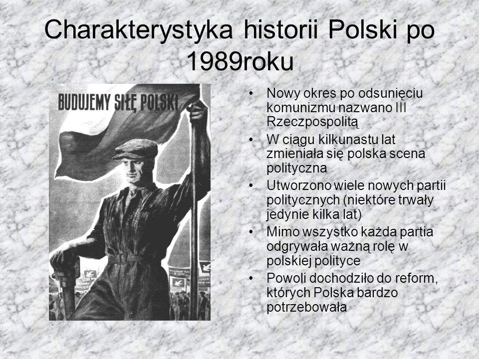 Charakterystyka historii Polski po 1989roku Nowy okres po odsunięciu komunizmu nazwano III Rzeczpospolitą W ciągu kilkunastu lat zmieniała się polska