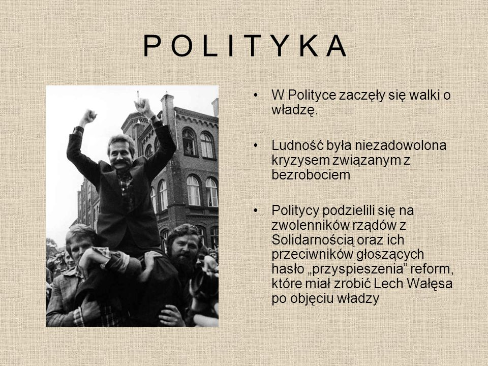 P O L I T Y K A W Polityce zaczęły się walki o władzę. Ludność była niezadowolona kryzysem związanym z bezrobociem Politycy podzielili się na zwolenni