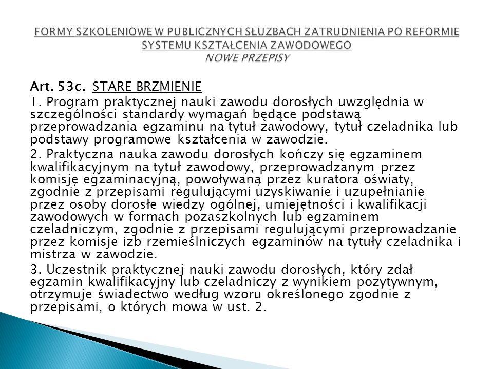 Art. 53c. STARE BRZMIENIE 1. Program praktycznej nauki zawodu dorosłych uwzględnia w szczególności standardy wymagań będące podstawą przeprowadzania e