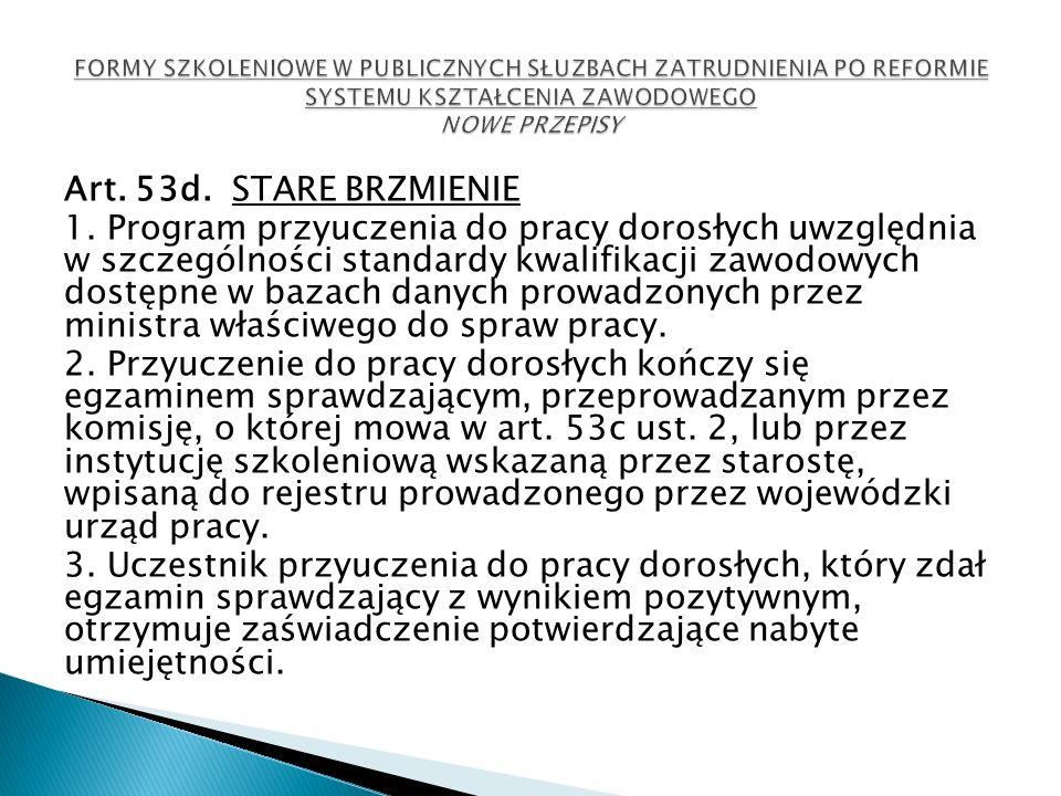Art. 53d. STARE BRZMIENIE 1. Program przyuczenia do pracy dorosłych uwzględnia w szczególności standardy kwalifikacji zawodowych dostępne w bazach dan